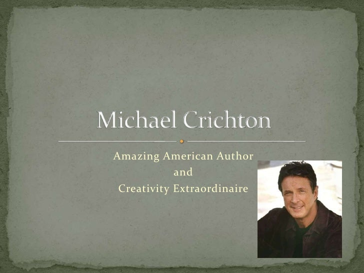 Amazing American Author <br />and <br />Creativity Extraordinaire <br />Michael Crichton<br />
