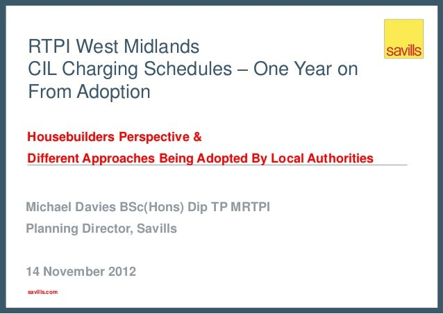 RTPI West MidlandsCIL Charging Schedules – One Year onFrom AdoptionHousebuilders Perspective &Different Approaches Being A...