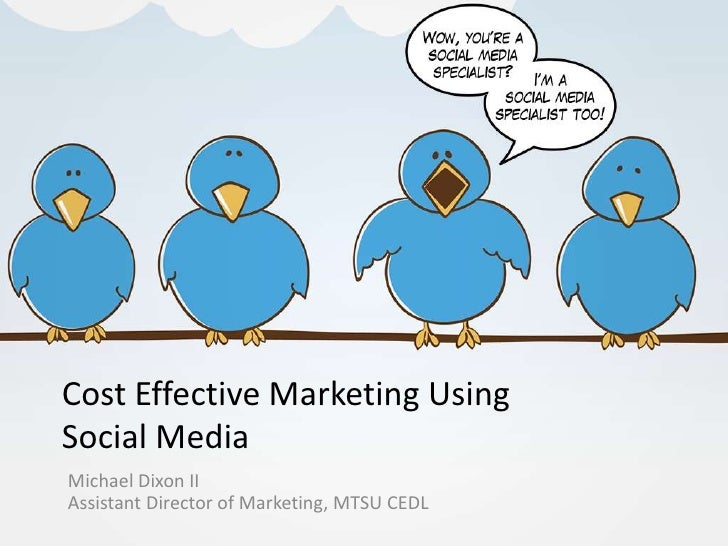 Cost Effective Marketing Using Social Media Michael Dixon II Assistant Director of Marketing, MTSU CEDL
