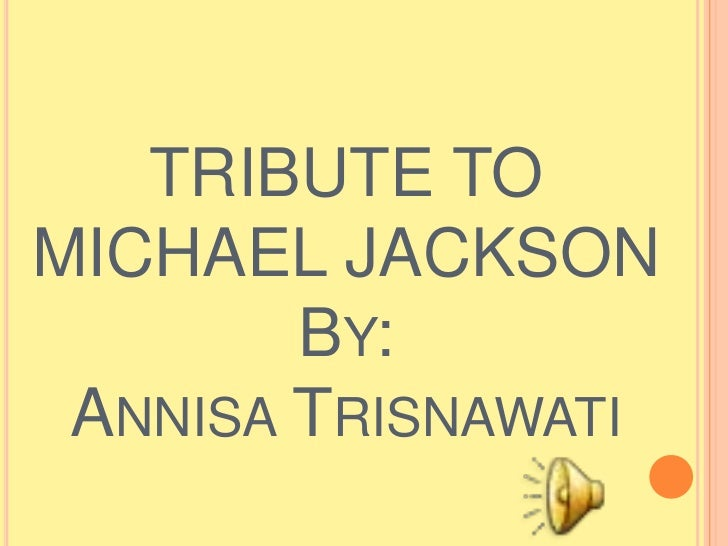 TRIBUTE TOMICHAEL JACKSON        BY: ANNISA TRISNAWATI