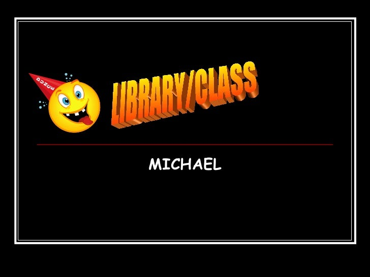 MICHAEL LIBRARY/CLASS