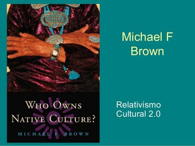 Michael F Brown Relativismo Cultural 2.0