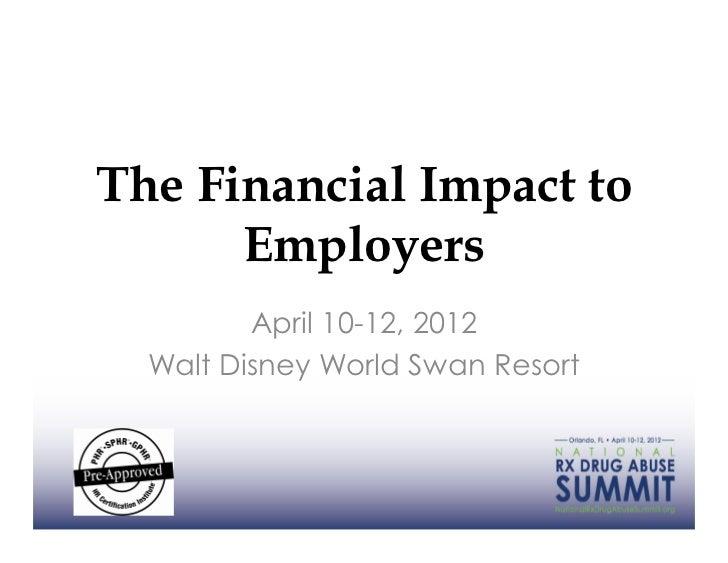 The Financial Impact to      Employers         April 10-12, 2012  Walt Disney World Swan Resort