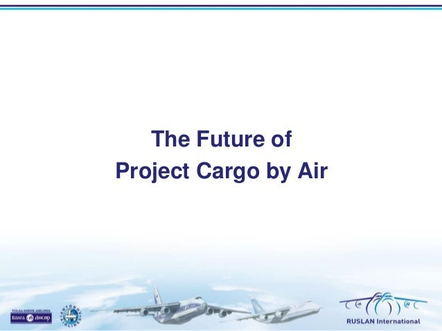 "PowerLogistics Asia 2013- ""The Future of Project Cargo Movement by Air"" - Michael Goodisman, Ruslan International"