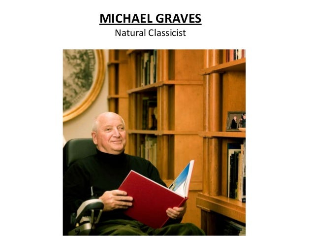MICHAEL GRAVES Natural Classicist