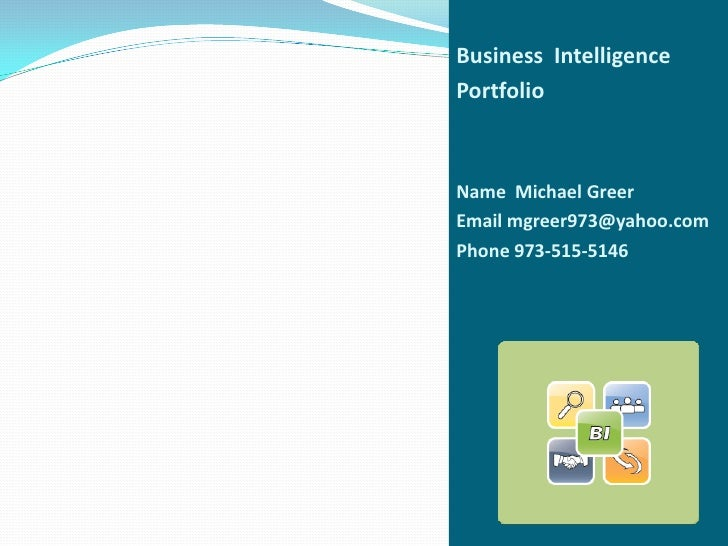 Business Intelligence Portfolio    Name Michael Greer Email mgreer973@yahoo.com Phone 973-515-5146