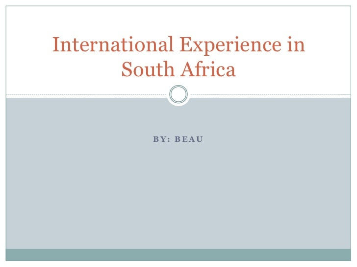 International Experience in       South Africa          BY: BEAU