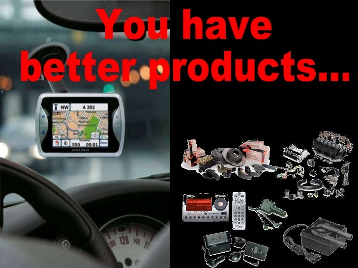 You have better products...