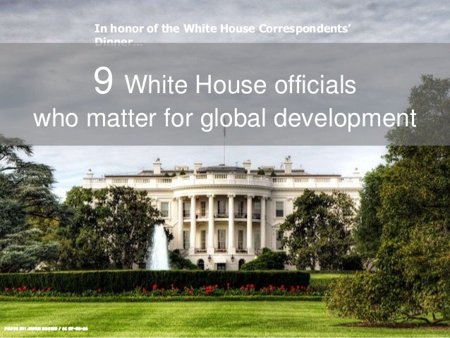 Photo by: Justin Brown / CC BY-NC-SA In honor of the White House Correspondents' Dinner... 9 White House officials who mat...