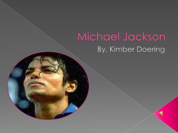 Michael Jackson<br />By, Kimber Doering<br />