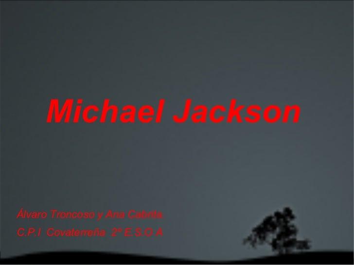 Michael Jackson   <ul><li>Álvaro Troncoso y Ana Cabrita.