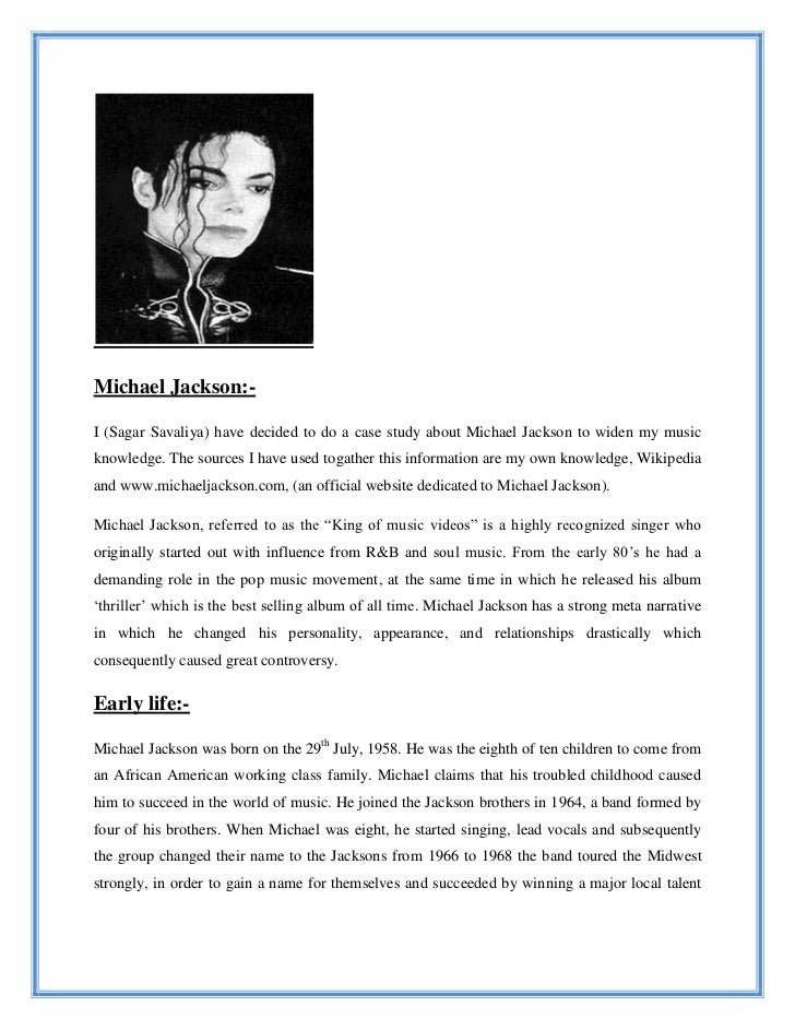 Michael Jackson:-I (Sagar Savaliya) have decided to do a case study about Michael Jackson to widen my musicknowledge. The ...