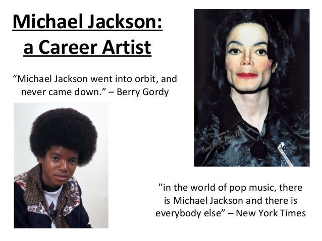 "Michael Jackson:a Career Artist""in the world of pop music, thereis Michael Jackson and there iseverybody else"" – New York ..."