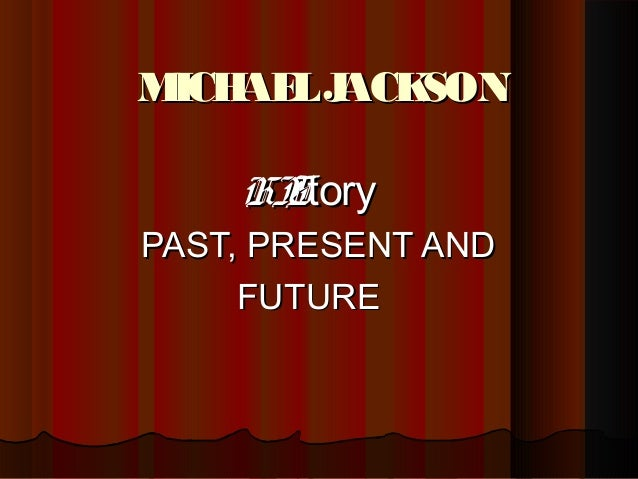 M AE J ICH L ACK SON HI tory S PAST, PRESENT AND FUTURE