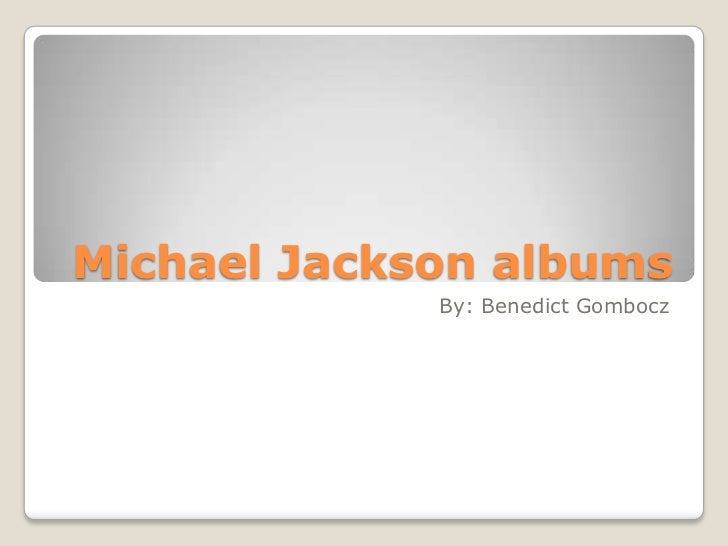 Michael Jackson albums             By: Benedict Gombocz