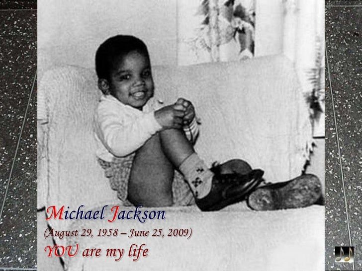 Michael jackson: (august 29, 1958 - june 25, 2009)  you are my life