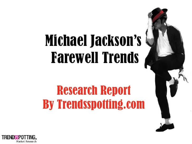 Michael Jackson's  Farewell Trends     Research Report By Trendsspotting.com