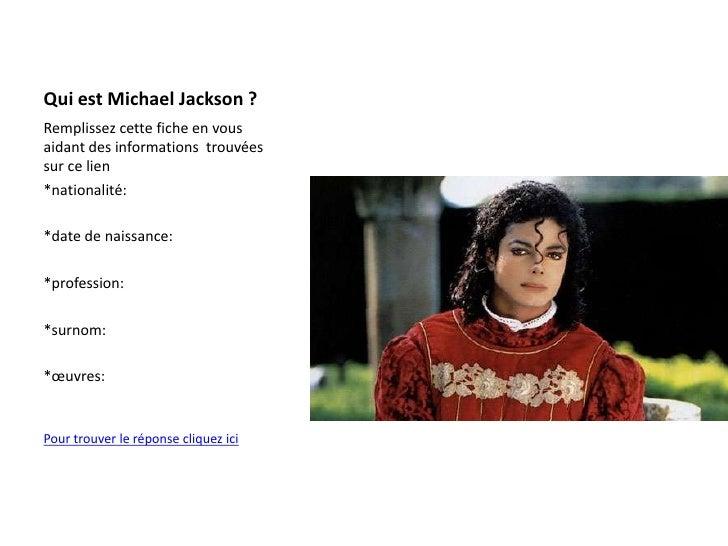 Qui est Michael Jackson ?<br />Remplissez cette fiche en vous  aidant des informations  trouvées sur ce lien<br />*nationa...
