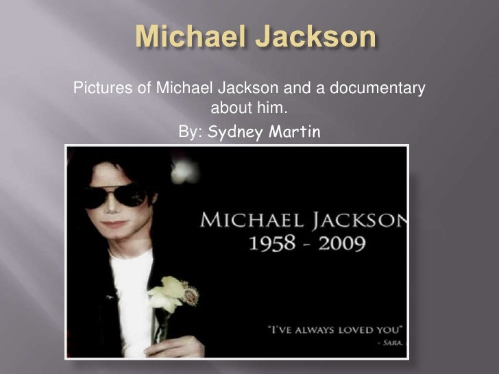 Michael Jackson<br />Pictures of Michael Jackson and a documentary about him.<br />By: Sydney Martin<br />