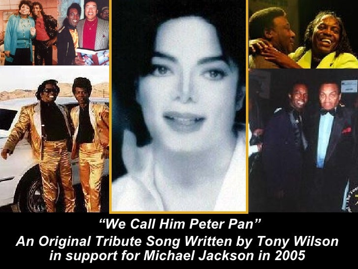 """ We Call Him Peter Pan"" An Original Tribute Song Written by Tony Wilson  in support for Michael Jackson in 2005"