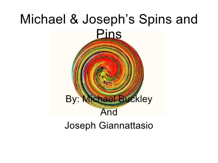 Michael & Joseph's Spins and Pins By: Michael Buckley And Joseph Giannattasio