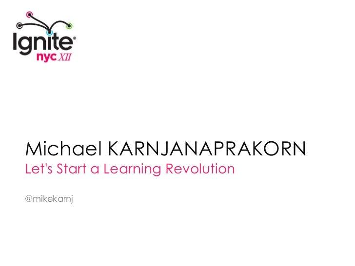 MICHAEL KARNJANAPRAKORN – Let's Start a Learning Revolution