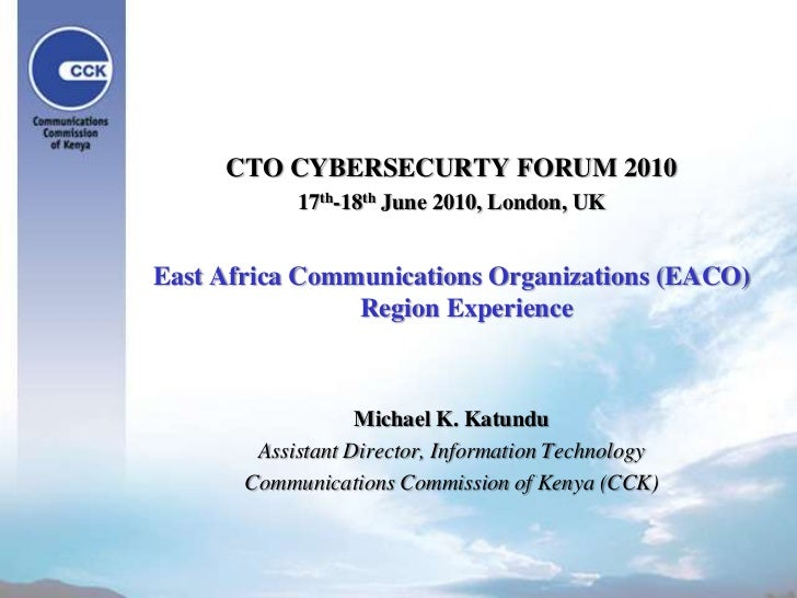 CTO CYBERSECURTY FORUM 2010<br />17th-18th June 2010, London, UK<br />East Africa Communications Organizations (EACO) Regi...
