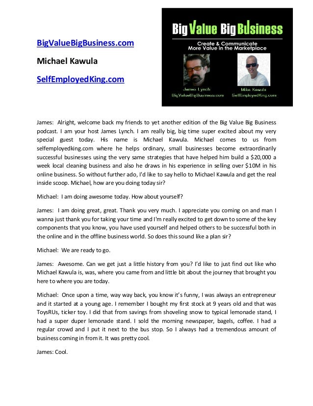 BigValueBigBusiness.com Michael Kawula SelfEmployedKing.com James: Alright, welcome back my friends to yet another edition...
