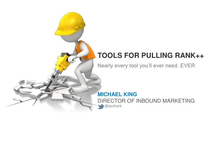 TOOLS FOR PULLING RANK++Nearly every tool you'll ever need. EVERMICHAEL KINGDIRECTOR OF INBOUND MARKETING  @ipullrank