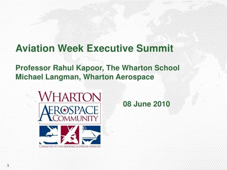 Aviation Week Executive Summit     Professor Rahul Kapoor, The Wharton School     Michael Langman, Wharton Aerospace      ...