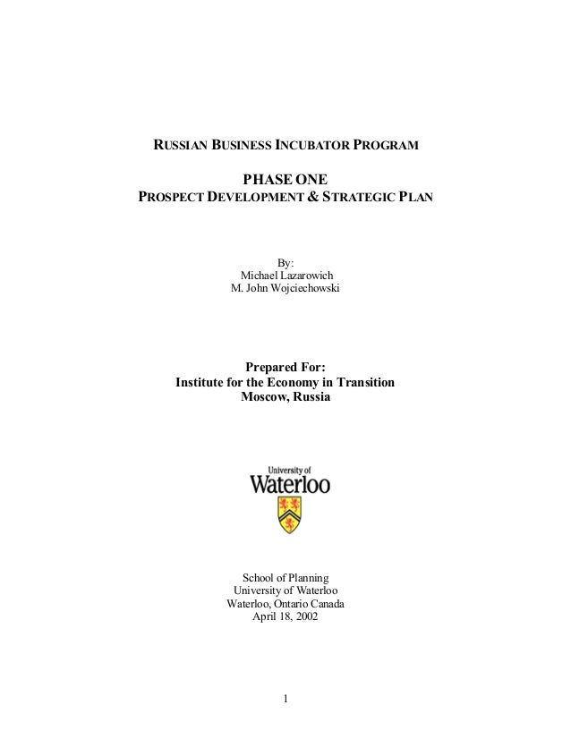 1 RUSSIAN BUSINESS INCUBATOR PROGRAM PHASE ONE PROSPECT DEVELOPMENT & STRATEGIC PLAN By: Michael Lazarowich M. John Wojcie...