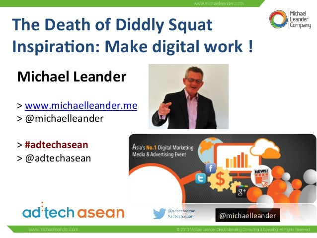 @michaelleander	    The	   Death	   of	   Diddly	   Squat	   	    Inspira6on:	   Make	   digital	   work	   !	   	    Mich...