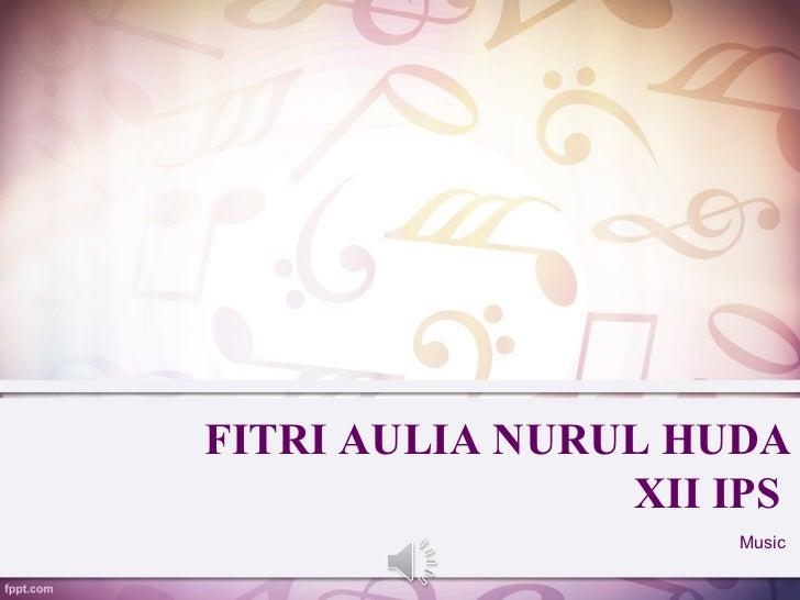 FITRI AULIA NURUL HUDA                XII IPS                    Music