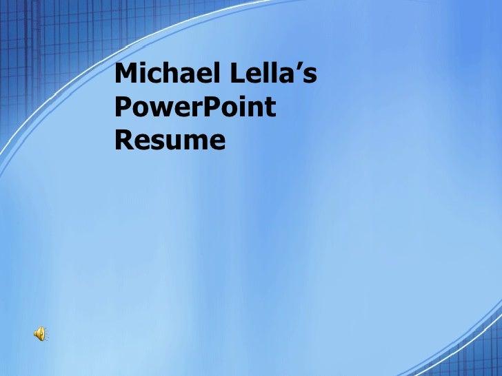 Michael Lella's PowerPoint Resume