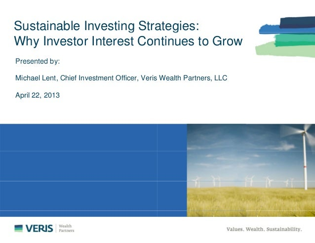 Sustainable Investing StragWhy Investor Interest ConPresented by:Presented by:Michael Lent, Chief Investment Officer, Veri...