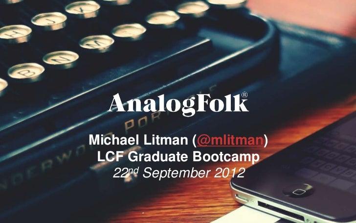 Michael Litman (@mlitman) LCF Graduate Bootcamp   22nd September 2012