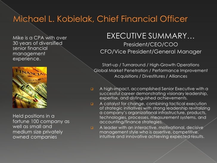 Michael L. Kobielak, Chief Financial Officer<br />EXECUTIVE SUMMARY…<br />President/CEO/COO<br />CFO/Vice President/Genera...