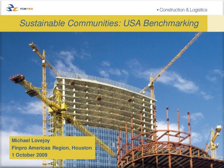 Sustainable Communities: USA BenchmarkingMichael LovejoyFinpro Americas Region, Houston1 October 2009