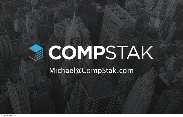 Michael@CompStak.com Friday, August 9, 13