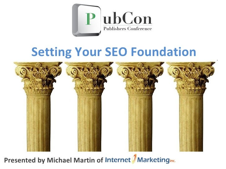 Presented by Michael Martin of  Setting Your SEO Foundation