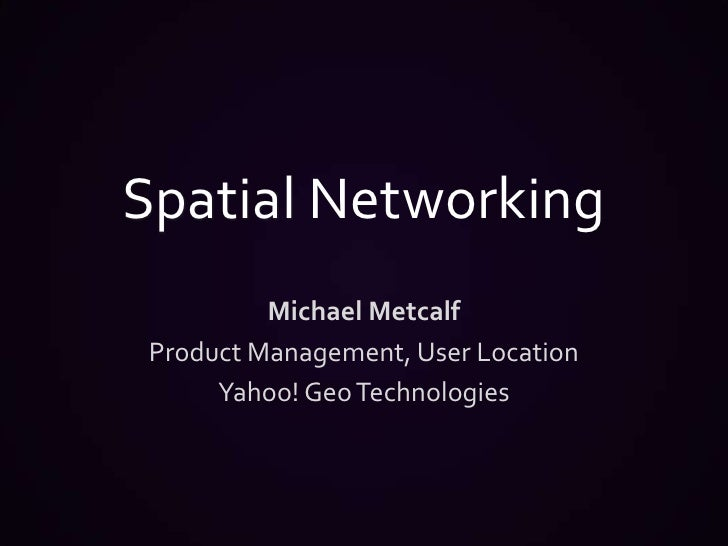 Spatial Networking - Michael Metcalf - Location Business Summit USA