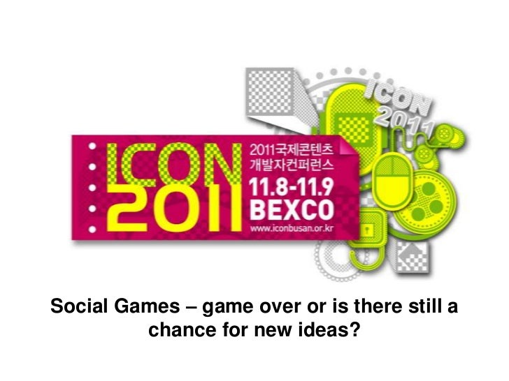 Social Games – game over or is there still a         chance for new ideas?