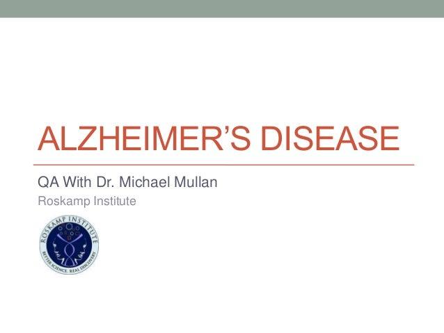 ALZHEIMER'S DISEASEQA With Dr. Michael MullanRoskamp Institute