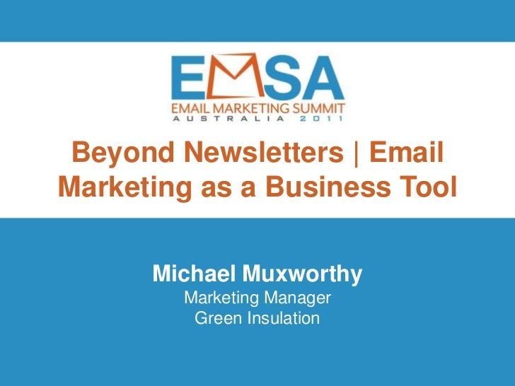 Beyond Newsletters | EmailMarketing as a Business Tool      Michael Muxworthy        Marketing Manager         Green Insul...