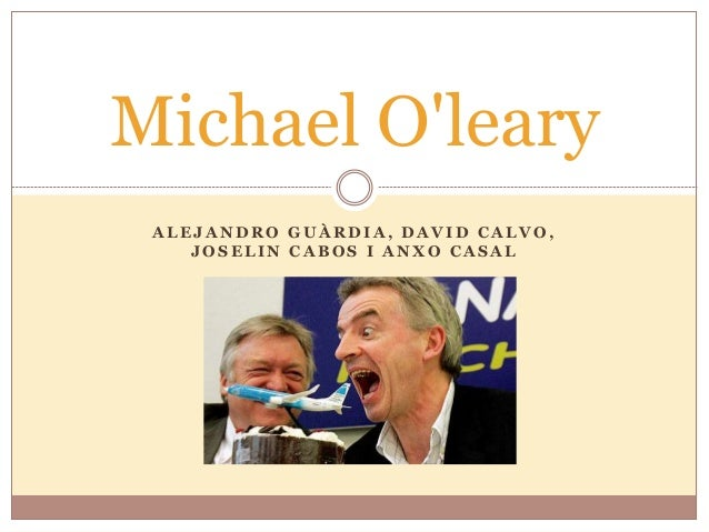 Michael O'leary  ALEJANDRO GUÀRDIA, DAVID CALVO,  JOSELIN CABOS I ANXO CASAL