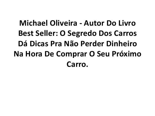 Michael Oliveira - Autor Do Livro Best Seller: O Segredo Dos Carros Dá Dicas Pra Não Perder Dinheiro Na Hora De Comprar O ...