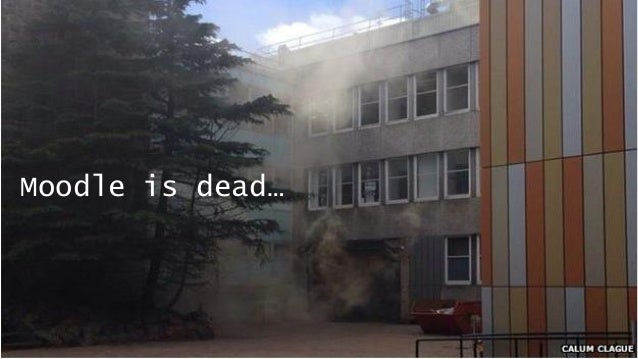 Moodle is dead…
