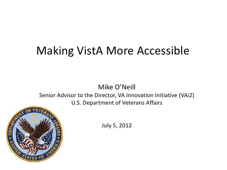 Making VistA More Accessible                       Mike O'NeillSenior Advisor to the Director, VA Innovation Initiative (V...