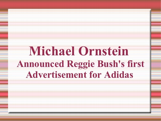 Michael OrnsteinAnnounced Reggie Bushs first Advertisement for Adidas