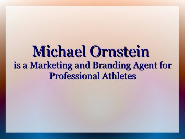 Michael Ornsteinis a Marketing and Branding Agent for        Professional Athletes